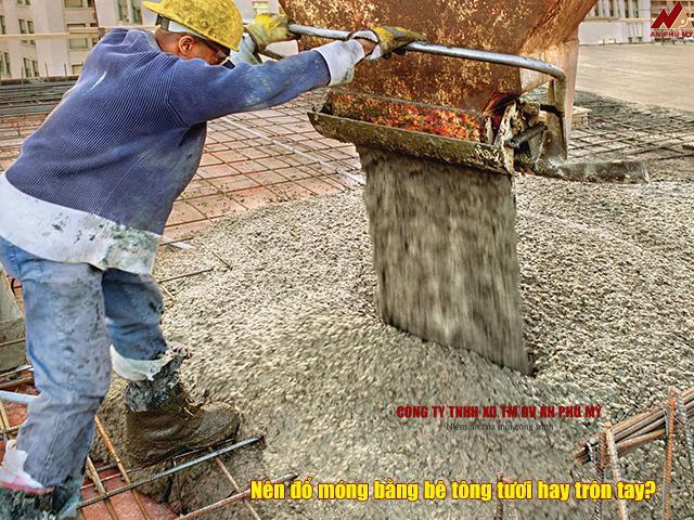 Nên đổ móng bằng bê tông tươi hay trộn tay?